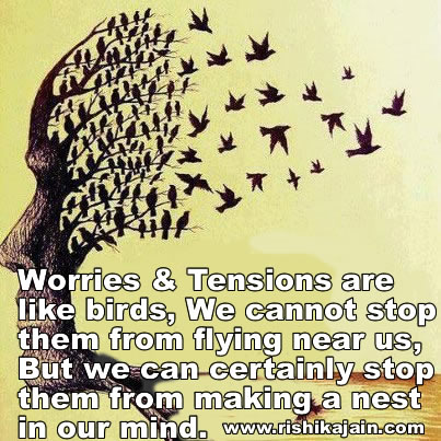Worries and tensions are like birds we cannot stop them from flying